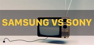 Nên mua Smart tivi Samsung hay Sony?