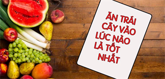 Thời điểm ăn trái cây tốt nhất cho sức khỏe